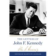 The Letters of John F. Kennedy by Kennedy, John F.; Sandler, Martin W., 9781608193523