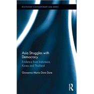 Asia Struggles with Democracy: Evidence from Indonesia, Korea and Thailand by Dore; Giovanna Maria Dora, 9781138833524