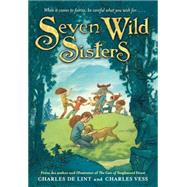 Seven Wild Sisters by de Lint, Charles; Vess, Charles, 9780316053525