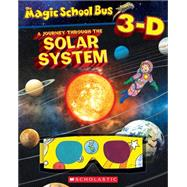 Magic School Bus 3-D: Journey Through the Solar System by Unknown, 9780545673525