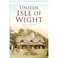 Unseen Isle of Wight by Toms, Jan, 9780750983525