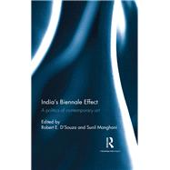 IndiaÆs Biennale Effect: A politics of contemporary art by E. D'Souza; Robert, 9781138203525