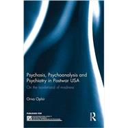 Psychosis, Psychoanalysis and Psychiatry in Postwar USA: On the borderland of madness by Ophir; Orna, 9781138823525
