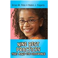 Nine Best Practices that Make the Difference by Pete, Brian M.; Fogarty, Robin J., 9781634503525