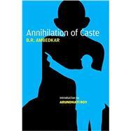Annihilation of Caste by Ambedkar, B. R.; Roy, Arundhati; Anand, S., 9781784783525