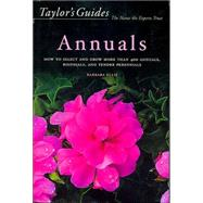 Taylor's Guide to Annuals : How to Select and Grow More Than 400 Annuals, Biennials, and Tender Perennials by Ellis, Barbara, 9780395943526