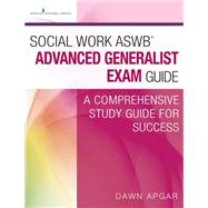 Social Work Aswb Advanced Generalist Exam Guide: A Comprehensive Study Guide for Success by Apgar, Dawn, 9780826133526