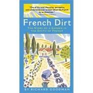 French Dirt : The Story of a Garden in the South of France by Goodman, Richard, 9781565123526