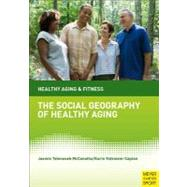 The Social Geography of Healthy Aging: The Importance of Place and Space by Mcconatha, Jasemin Tahmaseb; Volkwein-Caplan, Karin, 9781841263526