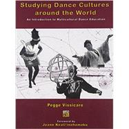 Studying Dance Cultures around the World: An Introduction to Multicultural Dance Education by VISSICARO, PEGGE, 9780757513527