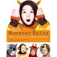 More Monster Knits for Little Monsters 20 Super-Cute Animal-Themed Hat and Mitten Sets to Knit by Khegay, Nuriya, 9781250053527