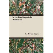 In The Dwellings Of The Wilderness by Taylor, C. Bryson, 9781408623527