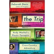 The Trip Andy Warhol's Plastic Fantastic Cross-Country Adventure by Davis, Deborah, 9781476703527