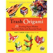 Trash Origami: 25 Exciting Paper Models You Can Make With Recycled Trash by LaFosse, Michael G.; Alexander, Richard L., 9784805313527