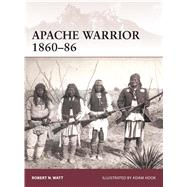 Apache Warrior 1860–86 by Watt, Robert N.; Hook, Adam, 9781472803528