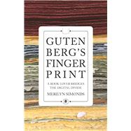 Gutenberg's Fingerprint A Book Lover Bridges the Digital Divide by Simonds, Merilyn, 9781770413528