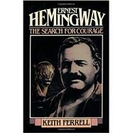 Ernest Hemingway: The Search for Courage by Ferrell, Keith, 9781590773529