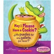 May I Please Have a Cookie? /�Me puedes dar una galleta, por favor? by Morris, Jennifer E., 9780545903530
