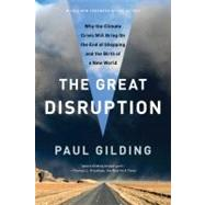 The Great Disruption Why the Climate Crisis Will Bring On the End of Shopping and the Birth of a New World by Gilding, Paul, 9781608193530