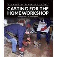 Casting for the Home Workshop by Tindell, Henry; Cooper, Dave, 9781785003530