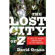 The Lost City of Z by GRANN, DAVID, 9780385513531