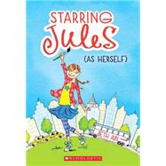 Starring Jules #1: Starring Jules (as herself) by Ain, Beth, 9780545443531