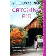 Catching Air A Novel by Pekkanen, Sarah, 9781451673531