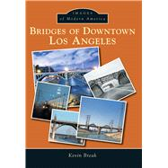 Bridges of Downtown Los Angeles by Break, Kevin, 9781467133531