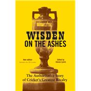Wisden on the Ashes The Authoritative Story of Cricket's Greatest Rivalry by Lynch, Steven, 9781472913531