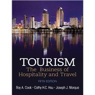 Tourism The Business of Hospitality and Travel by Cook, Roy A.; Hsu, Cathy H. C.; Marqua, Joseph J., 9780133113532
