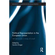 Political Representation in the European Union: Still democratic in times of crisis? by Kr÷ger; Sandra, 9781138683532