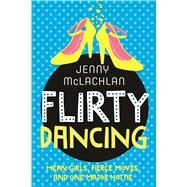Flirty Dancing Book 1 of The Ladybirds by McLachlan, Jenny, 9781250073532