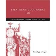 Treatise on Good Works, 1520 by Luther, Martin; Wengert, Timothy J., 9781506413532