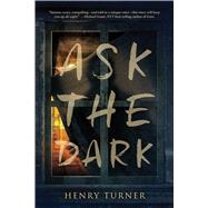 Ask the Dark by Turner, Henry, 9780544813533