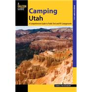 Camping Utah, 2nd A Comprehensive Guide to Public Tent and RV Campgrounds by Ikenberry, Donna, 9780762783533