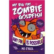 Any Fin Is Possible: My Big Fat Zombie Goldfish by O'hara, Mo; Jagucki, Marek, 9781250063533