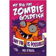 Any Fin Is Possible: My Big Fat Zombie Goldfish by O'hara, Mo; Jagucki, Marek, 9781250063533