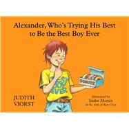 Alexander, Who's Trying His Best to Be the Best Boy Ever by Viorst, Judith; Mones, Isidre, 9781481423533