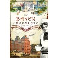 The Baker Chocolate Company: A Sweet History by Sammarco, Anthony M., 9781596293533