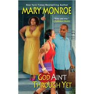 God Ain't Through Yet by Monroe, Mary, 9780758293534