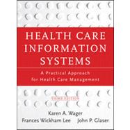 Health Care Information Systems A Practical Approach for Health Care Management by Wager, Karen A.; Lee, Frances W.; Glaser, John P., 9781118173534