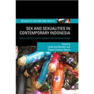 Sex and Sexualities in Contemporary Indonesia: Sexual Politics, Health, Diversity and Representations by Bennett **NFA**; Linda Rae, 9781138283534