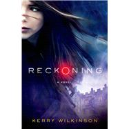 Reckoning A novel by Wilkinson, Kerry, 9781250053534