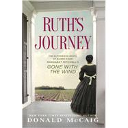 Ruth's Journey The Authorized Novel of Mammy from Margaret Mitchell's Gone with the Wind by McCaig, Donald, 9781451643534