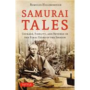 Samurai Tales: Courage, Fidelity, and Revenge in the Final Years of the Shogun by Hillsborough, Romulus, 9784805313534