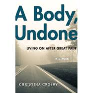A Body, Undone by Crosby, Christina, 9781479833535