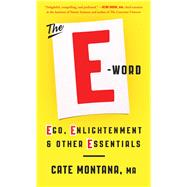The E-Word Ego, Enlightenment & Other Essentials by Montana, Cate, 9781501123535