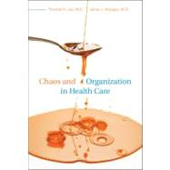 Chaos and Organization in Health Care by Lee, Thomas H., 9780262013536