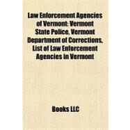 Law Enforcement Agencies of Vermont : Vermont State Police, Vermont Department of Corrections, List of Law Enforcement Agencies in Vermont by , 9781156913536