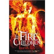 The Fire Children by Roy, Lauren, 9781781083536